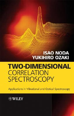 Two-Dimensional Correlation Spectroscopy: Applications in Vibrational and Optical Spectroscopy - Noda, Isao