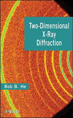 Two-Dimensional X-Ray Diffraction - He, Bob B, and He, B B