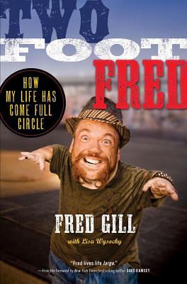 Two Foot Fred: How My Life Has Come Full Circle - Gill, Fred, and Wysocky, Lisa
