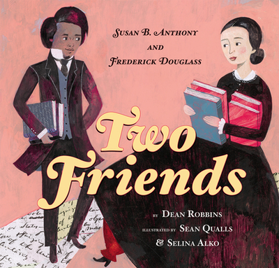 Two Friends: Susan B. Anthony and Frederick Douglass - Robbins, Dean