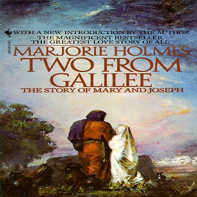 Two from Galilee: The Story of Mary and Joseph - Holmes, Marjorie