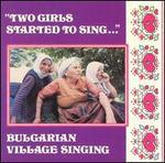 Two Girls Started to Sing: Bulgarian Village Singing