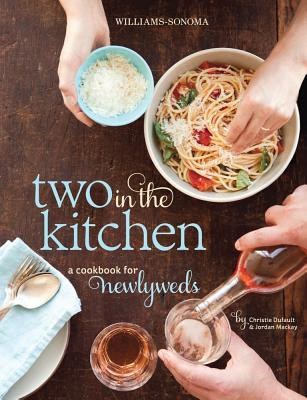 Two in the Kitchen (Williams-Sonoma): A Cookbook for Newlyweds - MacKay, Jordan