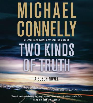 Two Kinds of Truth - Connelly, Michael, and Welliver, Titus (Read by)