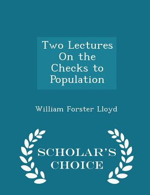 Two Lectures on the Checks to Population - Scholar's Choice Edition - Lloyd, William Forster