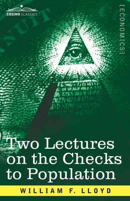 Two Lectures on the Checks to Population - Lloyd, William F