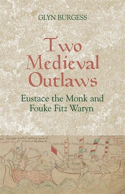 Two Medieval Outlaws: Eustace the Monk and Fouke Fitz Waryn - Burgess, Glyn S (Editor)