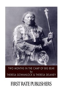Two Months in the Camp of Big Bear - Gowanlock, Theresa, and Delaney, Theresa