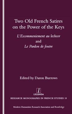 Two Old French Satires on the Power of the Keys: L'Escommeniement Au Lecheor and Le Pardon de Foutre - Burrows, Daron