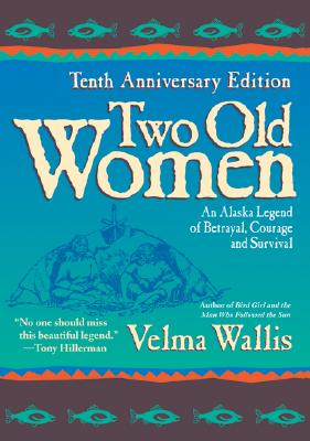Two Old Women: An Alaska Legend of Betrayal, Courage and Survival - Wallis, Velma