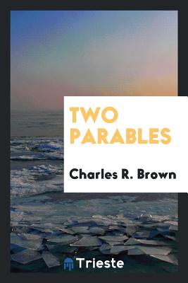 Two Parables - Brown, Charles R