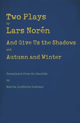 Two Plays: And Give Us the Shadows and Autumn and Winter - Noren, Lars