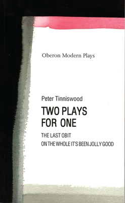 """Two Plays for One: """"The Last Obit"""", """"On the Whole it's Been Jolly Good"""" - Tinniswood, Peter"""
