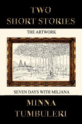 Two Short Stories: The Artwork and Seven Days with Miljana - Tumbuleri, Minna