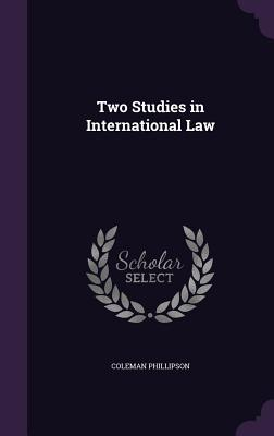 Two Studies in International Law - Phillipson, Coleman