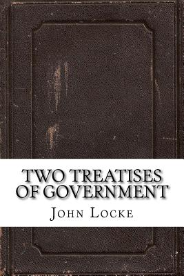 Two Treatises of Government - Locke, John