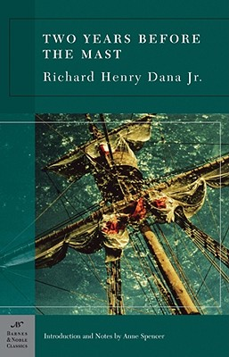 Two Years Before the Mast (Barnes & Noble Classics Series) - Dana, Richard Henry, and Spencer, Anne (Notes by)