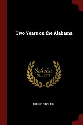 Two Years on the Alabama - Sinclair, Arthur