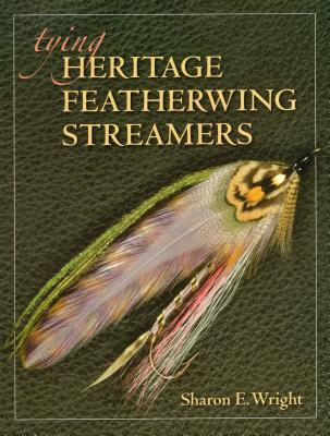 Tying Heritage Featherwing Streamers - Wright, Sharon E