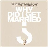Tyler Perry's Why Did I Get Married? - Original Soundtrack