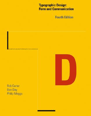Tyopgraphic Design: Form and Communication - Carter, Rob, and Day, Ben, and Meggs, Philip B