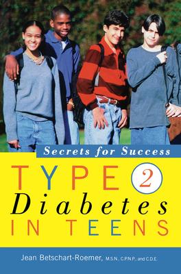 Type 2 Diabetes in Teens: Secrets for Success - Betschart-Roemer, Jean