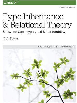 Type Inheritance and Relational Theory: Subtypes, Supertypes, and Substitutability - Date, Chris J