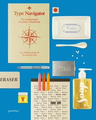 Type Navigator: The Independent Foundries Handbook - TwoPoints.Net (Editor), and Middendorp, Jan (Editor)