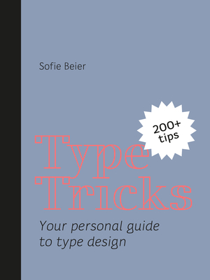 Type Tricks: Your Personal Guide to Type Design - Beier, Sofie