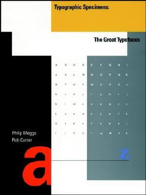Typographic Specimens: The Great Typefaces - Carter, Rob, and Meggs, Philip B
