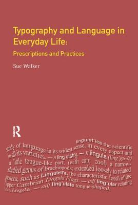 Typography & Language in Everyday Life: Prescriptions and Practices - Walker, Sue