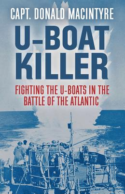 U-Boat Killer: Fighting the U-Boats in the Battle of the Atlantic - Macintyre, Donald