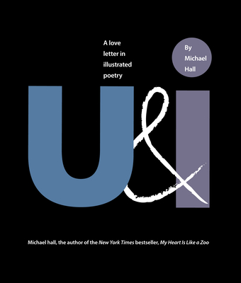 U&i: A Love Letter in Illustrated Poetry (Poetry, Poem Book, Gift Poem, for Fans of Rupee Kaur) - Hall, Michael
