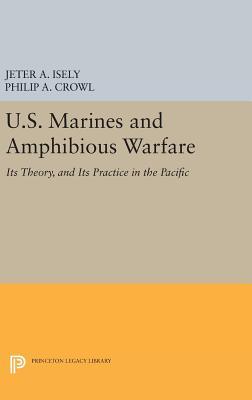 U.S. Marines and Amphibious Warfare - Isely, Jeter A., and Crowl, Philip A.