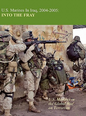 U.S. Marines in Iraq 2004-2005: Into the Fray - Estes, Kenneth W, Col., and Neimeyer, Charles D (Foreword by), and Us Marine Corps History Division