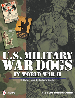 U.S. Military War Dogs in World War II - Rosencrans, Robert, and Rosenkrans, Robert