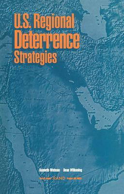 U.S. Regional Deterrence Strategies - Watman, Kenneth, and Arquilla, John, and Wilkening, Dean