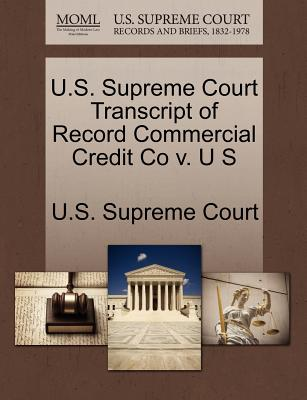 U.S. Supreme Court Transcript of Record Commercial Credit Co V. U S - U S Supreme Court (Creator)
