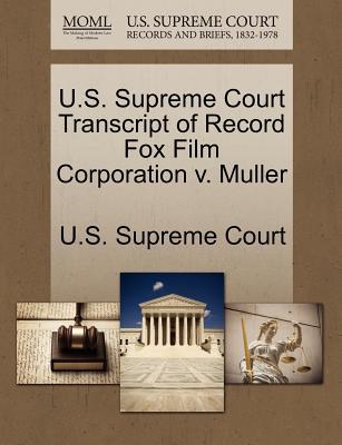 U.S. Supreme Court Transcript of Record Fox Film Corporation V. Muller - U S Supreme Court (Creator)