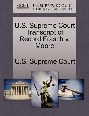 U.S. Supreme Court Transcript of Record Frasch V. Moore - U S Supreme Court (Creator)