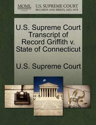 U.S. Supreme Court Transcript of Record Griffith V. State of Connecticut - U S Supreme Court (Creator)