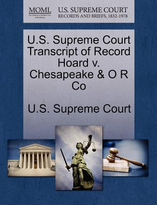 U.S. Supreme Court Transcript of Record Hoard V. Chesapeake & O R Co - U S Supreme Court (Creator)