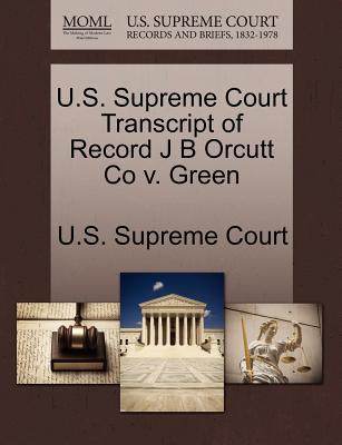 U.S. Supreme Court Transcript of Record J B Orcutt Co V. Green - U S Supreme Court (Creator)