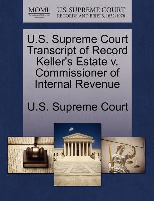 U.S. Supreme Court Transcript of Record Keller's Estate V. Commissioner of Internal Revenue - U S Supreme Court (Creator)