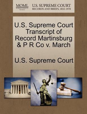 U.S. Supreme Court Transcript of Record Martinsburg & P R Co V. March - U S Supreme Court (Creator)