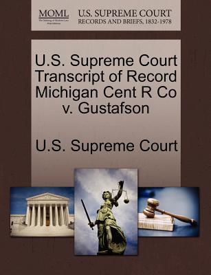 U.S. Supreme Court Transcript of Record Michigan Cent R Co V. Gustafson - U S Supreme Court (Creator)