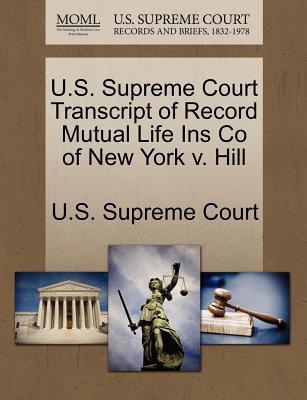 U.S. Supreme Court Transcript of Record Mutual Life Ins Co of New York V. Hill - U S Supreme Court (Creator)