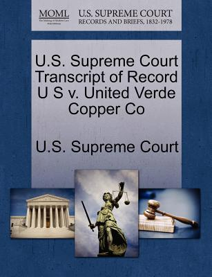 U.S. Supreme Court Transcript of Record U S V. United Verde Copper Co - U S Supreme Court (Creator)