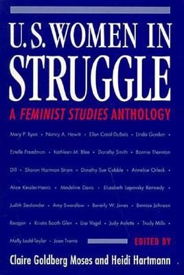 U.S. Women in Struggle: A *Feminist Studies* Anthology - Moses, Claire Goldberg (Editor), and Hartmann, Heidi (Editor)