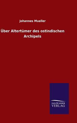 Uber Altertumer Des Ostindischen Archipels - Mueller, Johannes